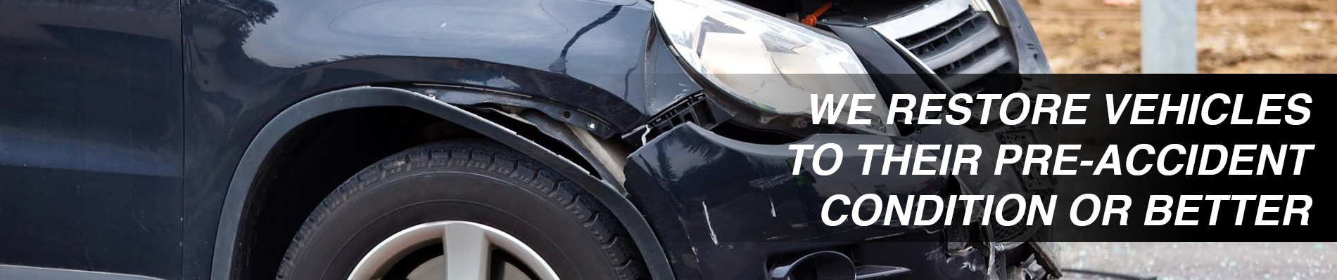 We Restore Vehicles to Their Pre-Accident Condition or Better